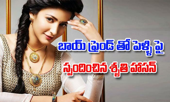 Shruti Haasan speaks on her marriage with boyfriend-