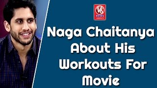 Naga Chaitanya About His Workouts For Movie || Special Chit Chat || V6 News