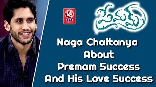 Naga Chaitanya About Premam Success And His Love Success