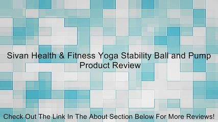 Sivan Health & Fitness Yoga Stability Ball and Pump Review